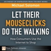 Let Their Mouseclicks Do the Walking - How Consumers Use the Internet to Shop ebook by Michael R. Solomon
