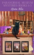 Paranormal Museum Mysteries 1-3 - A Cozy Mystery Boxed Set ebook by Kirsten Weiss