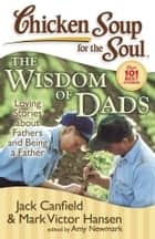 Chicken Soup for the Soul: The Widsom of Dads ebook by Jack Canfield,Mark Victor Hansen,Amy Newmark