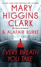 Every Breath You Take ebook by Mary Higgins Clark, Alafair Burke