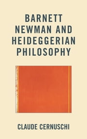 Barnett Newman and Heideggerian Philosophy ebook by Claude Cernuschi