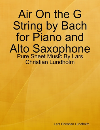 Air On the G String by Bach for Piano and Alto Saxophone - Pure Sheet Music By Lars Christian Lundholm ebook by Lars Christian Lundholm