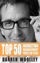 Top 50 Marketing Management Posts of 2013 - The Marketing Management Book of the Year ebook by Darren Woolley