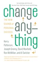 Change Anything: The New Science of Personal Success ebook by Kerry Patterson,Joseph Grenny,David Maxfield,Ron McMillan,Al Switzler