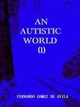 An Autistic World (1) ebook by Fernando Gomez de Avila