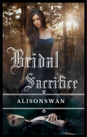 Bridal Sacrifice (Sacrifice, #1) ebook by Alison Swan