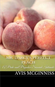 Mr. Darcy's Perfect Peach: A Pride and Prejudice Sensual Variation ebook by Avis McGinnis
