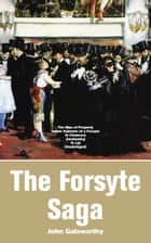 The Forsyte Saga: The Man of Property, Indian Summer of a Forsyte, In Chancery, Awakening, To Let (Unabridged): Masterpiece of Modern Literature from the Nobel-Prize winner ebook by John  Galsworthy