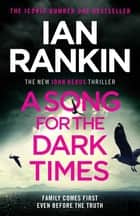 A Song for the Dark Times - The Brand New Must-Read Rebus Thriller ebook by