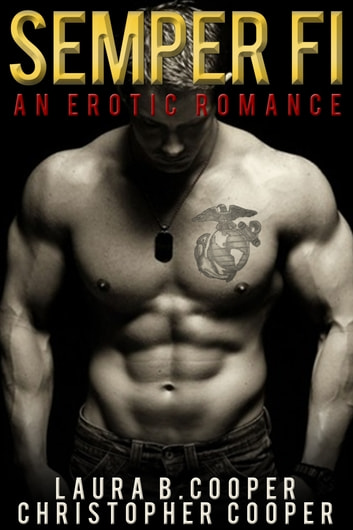 Semper Fi (Erotic Romance / Love Story) - An Erotic Romance ebook by Laura B. Cooper,Christopher Cooper