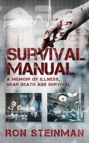 Survival Manual: A Memoir of Near Death, Illness and Survival ebook by Ronsteinman