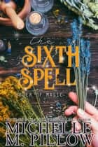 The Sixth Spell - Paranormal Women's Fiction ebook by Michelle M. Pillow