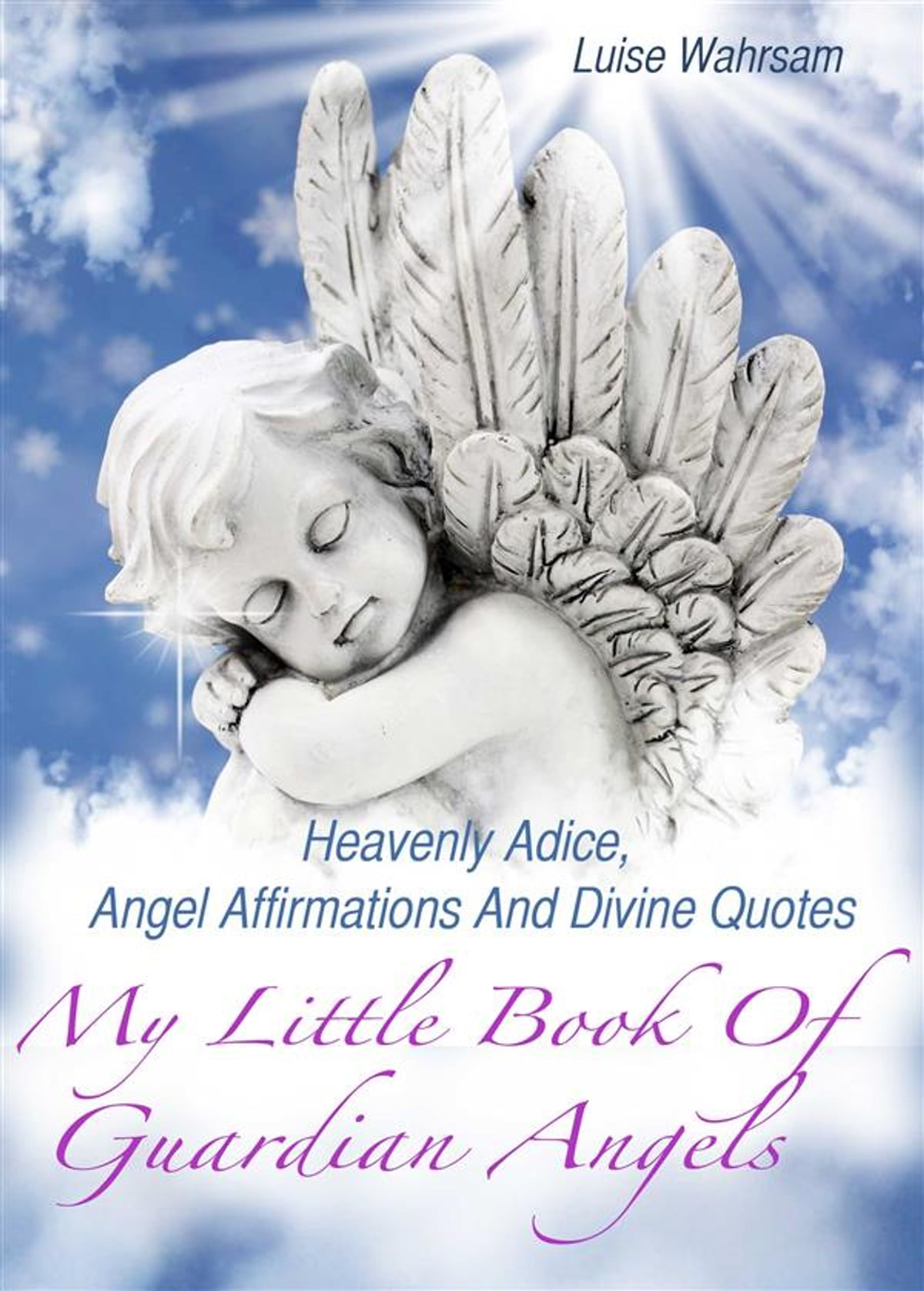 My little book of guardian angels heavenly adice angel affirmations and divine quotes how to get in touch with your spiritual guides and angels