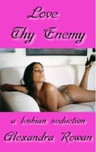 Love Thy Enemy - A Lesbian Seduction ebook by Alexandra Rowan
