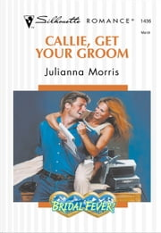 Callie, Get Your Groom ebook by Julianna Morris
