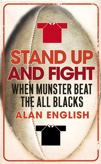 Stand Up And Fight - When Munster Beat the All Blacks ebook by Alan English