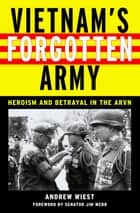 Vietnam's Forgotten Army - Heroism and Betrayal in the ARVN ebook by Andrew Wiest, Jim Webb