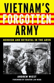 Vietnam's Forgotten Army - Heroism and Betrayal in the ARVN ebook by Andrew Wiest,Jim Webb