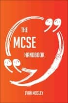 The MCSE Handbook - Everything You Need To Know About MCSE ebook by Evan Mosley