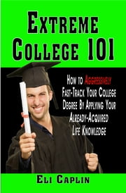 Extreme College 101 ebook by Eli Caplin
