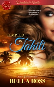 Tempted in Tahiti (Wanderlust Novella) ebook by Bella Ross
