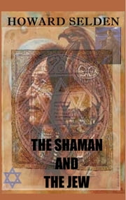 The Shaman and The Jew ebook by Howard S. Selden