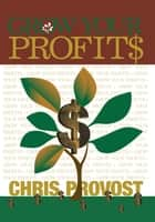 Grow Your Profits ebook by Chris Provost