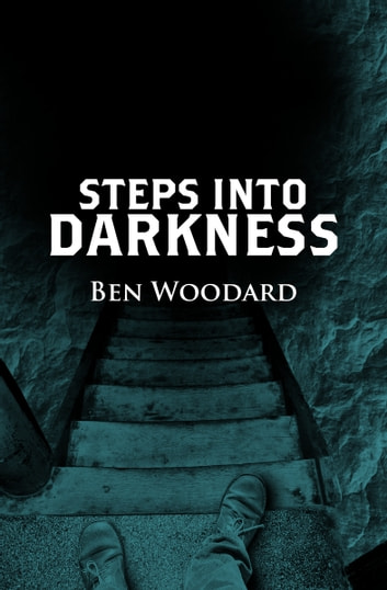 Steps Into Darkness ebook by Ben Woodard