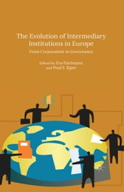The Evolution of Intermediary Institutions in Europe - From Corporatism to Governance ebook by Poul F Kjaer,Eva Hartmann