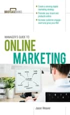 Manager's Guide to Online Marketing ebook by Jason Weaver