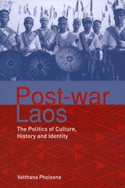 Post-war Laos: The Politics of Culture, History and Identity ebook by Vatthana Pholsena