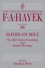 Hayek on Mill - The Mill-Taylor Friendship and Related Writings ebook by F. A. Hayek,Sandra J. Peart