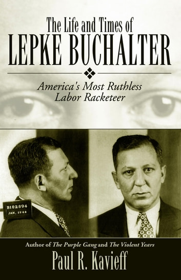 The Life and Times of Lepke Buchalter - America's Most Ruthless Labor Racketeer ekitaplar by Paul R. Kavieff