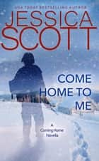 Come Home To Me - A Coming Home Novella ebook by Jessica Scott