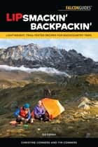 Lipsmackin' Backpackin' - Lightweight, Trail-Tested Recipes for Backcountry Trips ebook by Christine Conners, Tim Conners