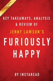 Summary of Furiously Happy - by Jenny Lawson | Includes Analysis ebook by Instaread Summaries