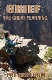 Grief: The Great Yearning ebook by Pat Bertram