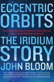 Eccentric Orbits - The Iridium Story ebook by John Bloom