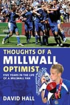 Thoughts of a Milwall Optimist ebook by David Hall