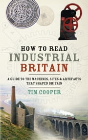 How to Read Industrial Britain ebook by Tim Cooper