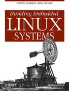 Building Embedded Linux Systems ebook by Karim Yaghmour