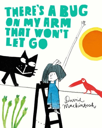 There's a Bug on My Arm that Won't Let Go ebook by David Mackintosh