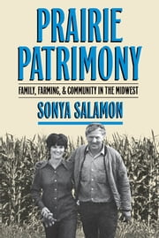 Prairie Patrimony - Family, Farming, and Community in the Midwest ebook by Sonya Salamon