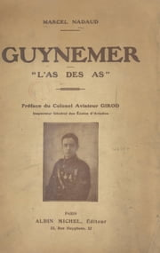 Guynemer - L'as des as eBook by Marcel Nadaud, Adolphe Girod