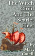 The Witch-Child and the Scarlet Fleet ebook by Mary Catelli