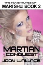 Martian Conquest: The Adventures of Mari Shu, Vol 2 ebook by Jody Wallace