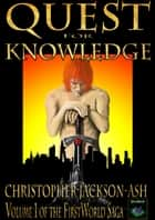 Quest for Knowledge - FirstWorld Saga, #1 ebook by Christopher Jackson-Ash
