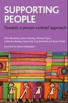 Supporting people - Towards a person-centred approach ebook by Beresford, Peter, Fleming,...