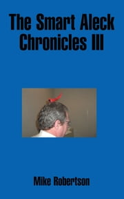The Smart Aleck Chronicles III ebook by Mike Robertson