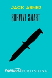 Survive Smart ebook by Jack Abner,Pointed Publishing
